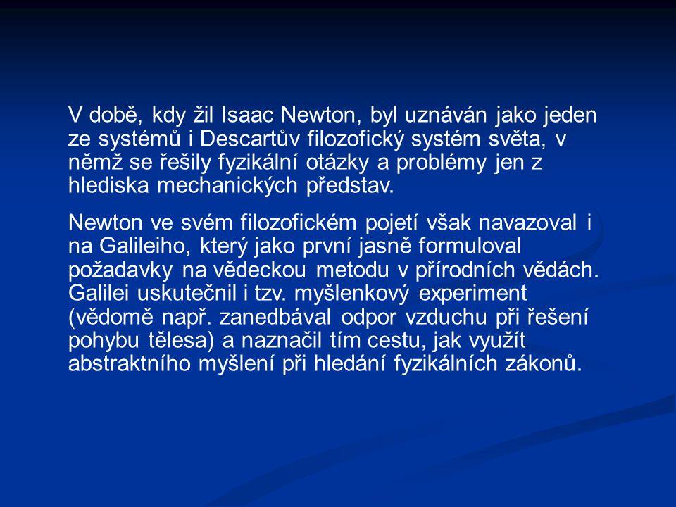 V době, kdy žil Isaac Newton, byl uznáván jako jeden ze systémů i Descartův filozofický systém světa, v němž se řešily fyzikální otázky a problémy jen z hlediska mechanických představ.