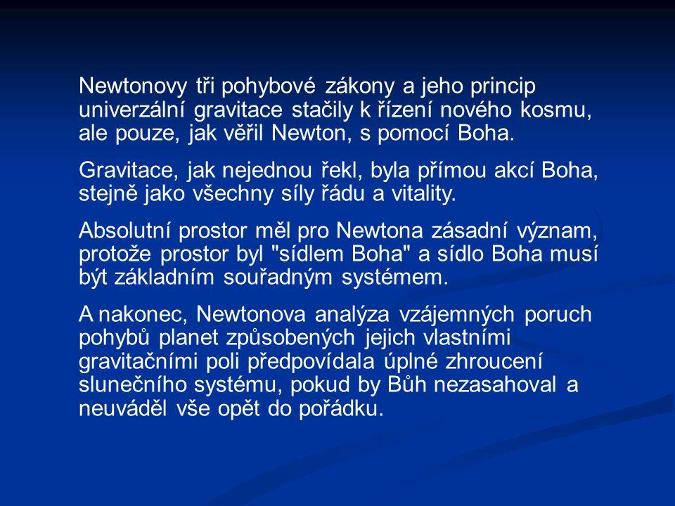 Newtonovy tři pohybové zákony a jeho princip univerzální gravitace stačily k řízení nového kosmu, ale pouze, jak věřil Newton, s pomocí Boha.