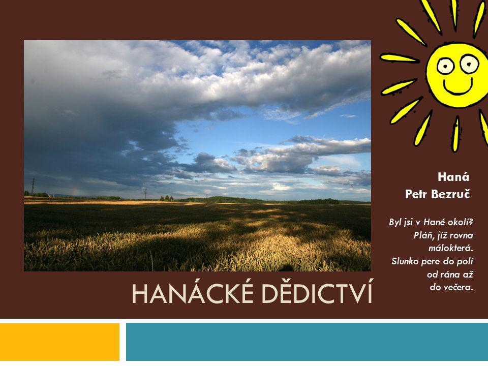 Hanácké dědictví Haná Petr Bezruč Byl jsi v Hané okolí
