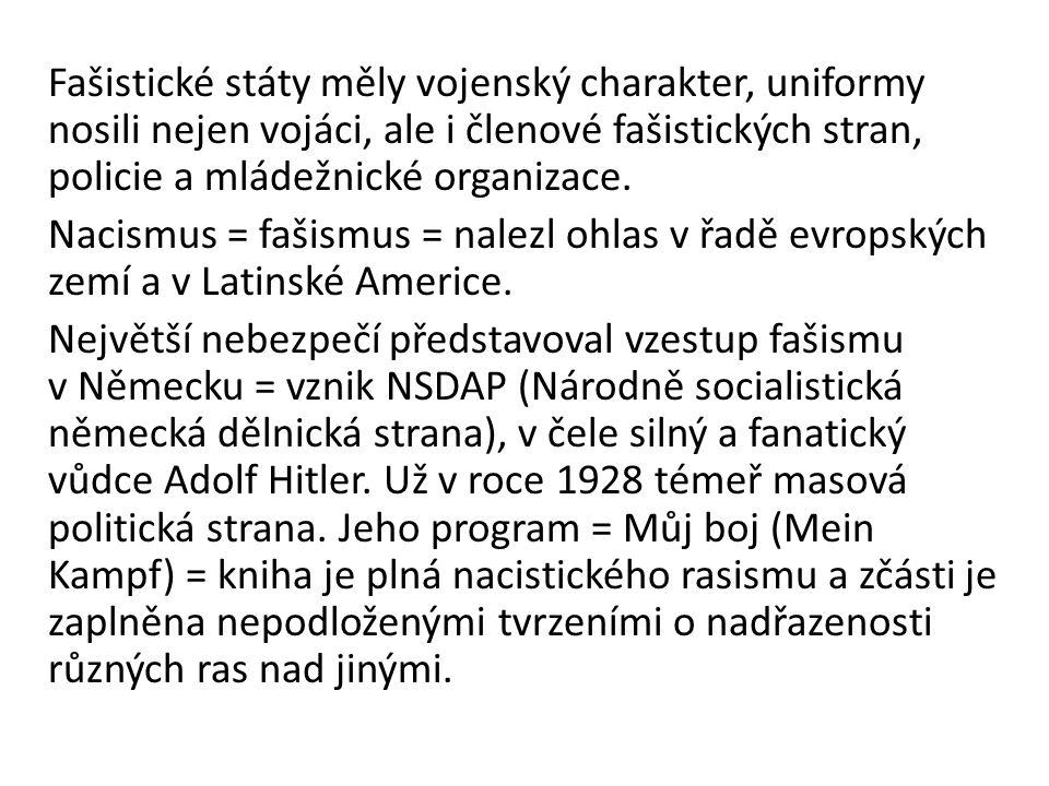 Fašistické státy měly vojenský charakter, uniformy nosili nejen vojáci, ale i členové fašistických stran, policie a mládežnické organizace.