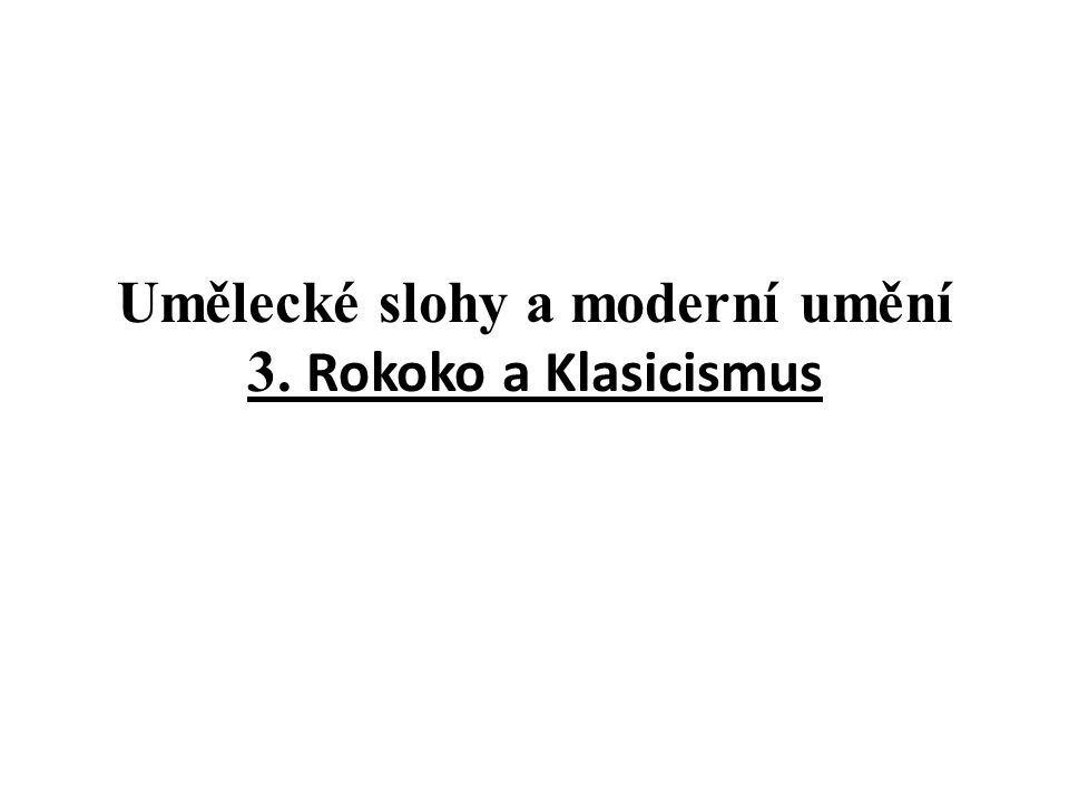 Umělecké slohy a moderní umění 3. Rokoko a Klasicismus