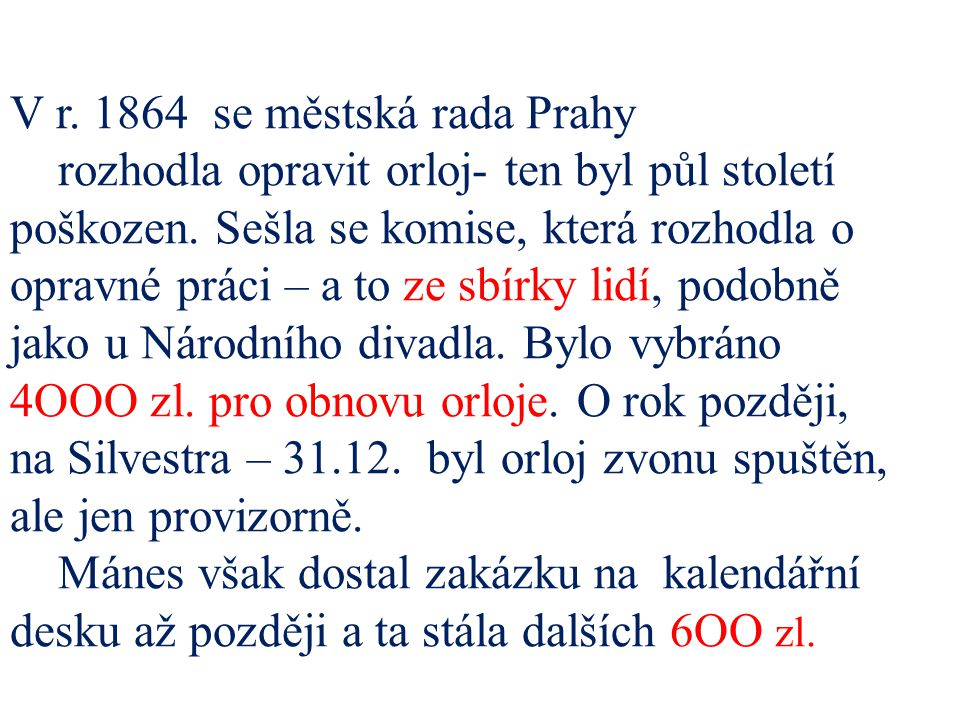 V r. 1864 se městská rada Prahy rozhodla opravit orloj- ten byl půl století poškozen.