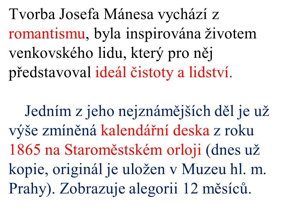 Tvorba Josefa Mánesa vychází z romantismu, byla inspirována životem venkovského lidu, který pro něj představoval ideál čistoty a lidství.