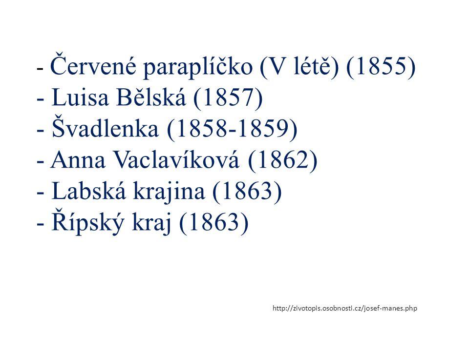 - Červené paraplíčko (V létě) (1855) - Luisa Bělská (1857) - Švadlenka (1858-1859) - Anna Vaclavíková (1862) - Labská krajina (1863) - Řípský kraj (1863)