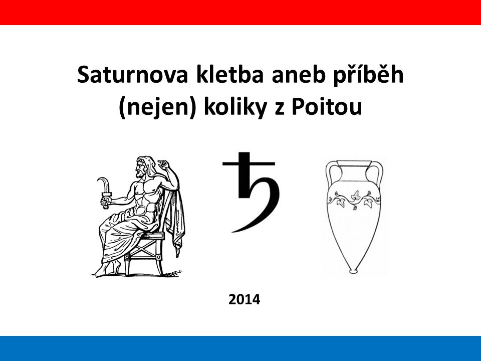 Saturnova kletba aneb příběh (nejen) koliky z Poitou