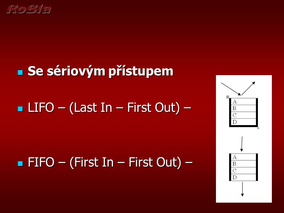 Se sériovým přístupem LIFO – (Last In – First Out) – FIFO – (First In – First Out) –