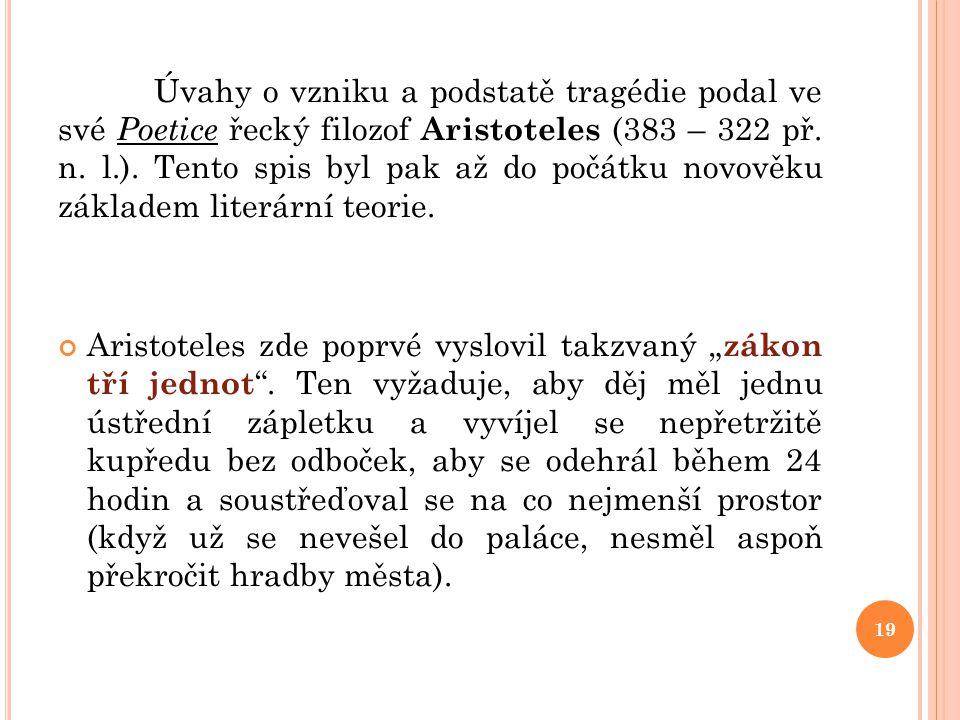 Úvahy o vzniku a podstatě tragédie podal ve své Poetice řecký filozof Aristoteles (383 – 322 př. n. l.). Tento spis byl pak až do počátku novověku základem literární teorie.