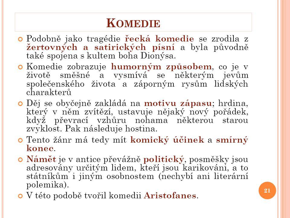 Komedie Podobně jako tragédie řecká komedie se zrodila z žertovných a satirických písní a byla původně také spojena s kultem boha Dionýsa.