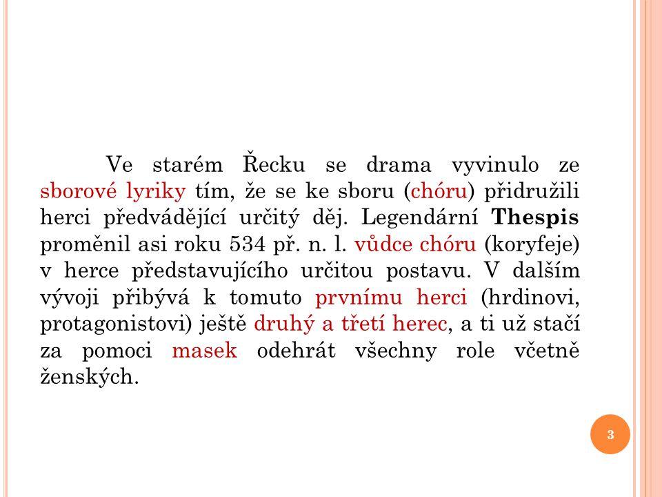 Ve starém Řecku se drama vyvinulo ze sborové lyriky tím, že se ke sboru (chóru) přidružili herci předvádějící určitý děj.