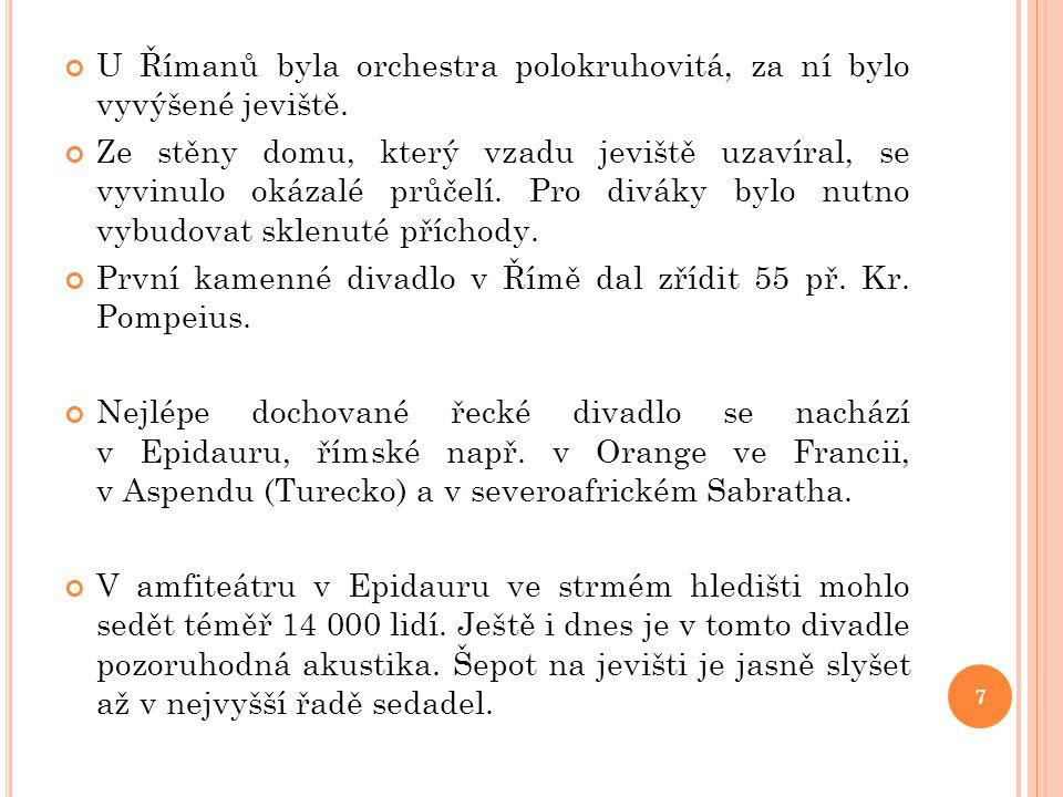 U Římanů byla orchestra polokruhovitá, za ní bylo vyvýšené jeviště.