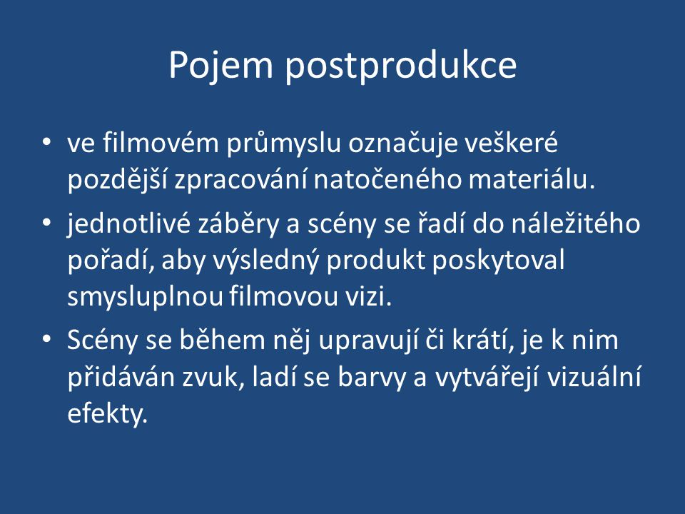 Pojem postprodukce ve filmovém průmyslu označuje veškeré pozdější zpracování natočeného materiálu.