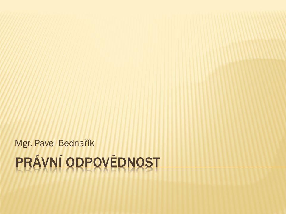 Mgr. Pavel Bednařík Právní odpovědnost