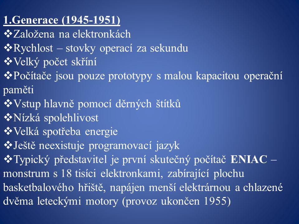 1.Generace (1945-1951) Založena na elektronkách. Rychlost – stovky operací za sekundu. Velký počet skříní.