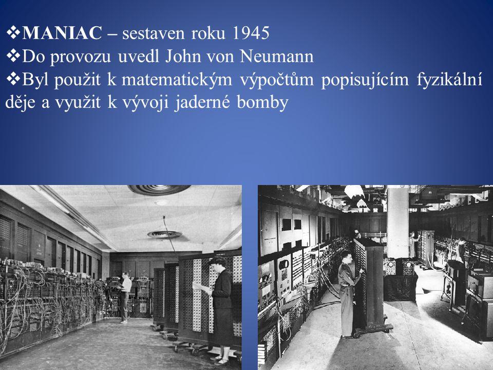 MANIAC – sestaven roku 1945 Do provozu uvedl John von Neumann.