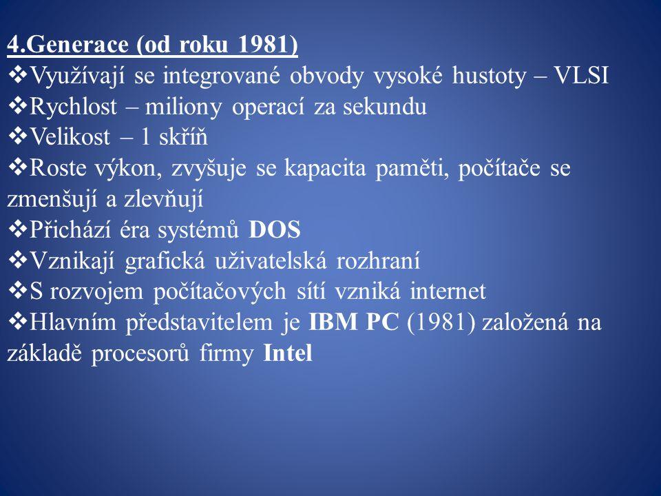 4.Generace (od roku 1981) Využívají se integrované obvody vysoké hustoty – VLSI. Rychlost – miliony operací za sekundu.