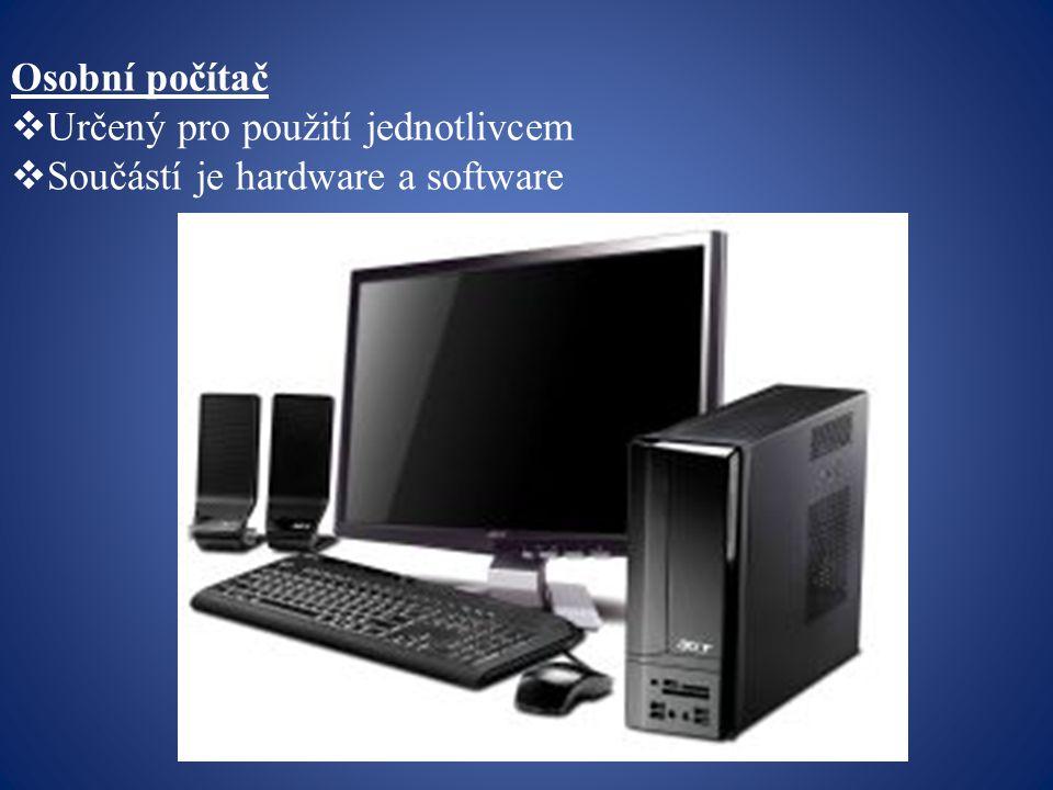 Osobní počítač Určený pro použití jednotlivcem Součástí je hardware a software