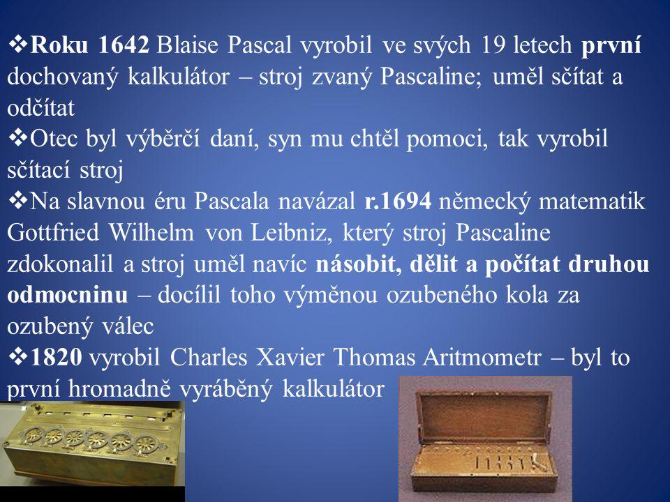 Roku 1642 Blaise Pascal vyrobil ve svých 19 letech první dochovaný kalkulátor – stroj zvaný Pascaline; uměl sčítat a odčítat