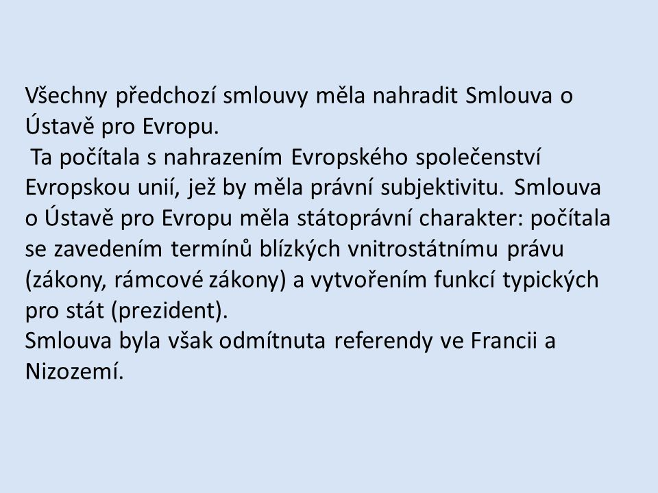 Všechny předchozí smlouvy měla nahradit Smlouva o Ústavě pro Evropu.