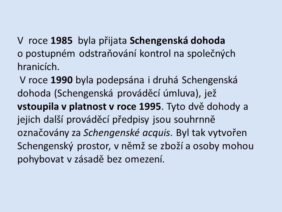 V roce 1985 byla přijata Schengenská dohoda o postupném odstraňování kontrol na společných hranicích.