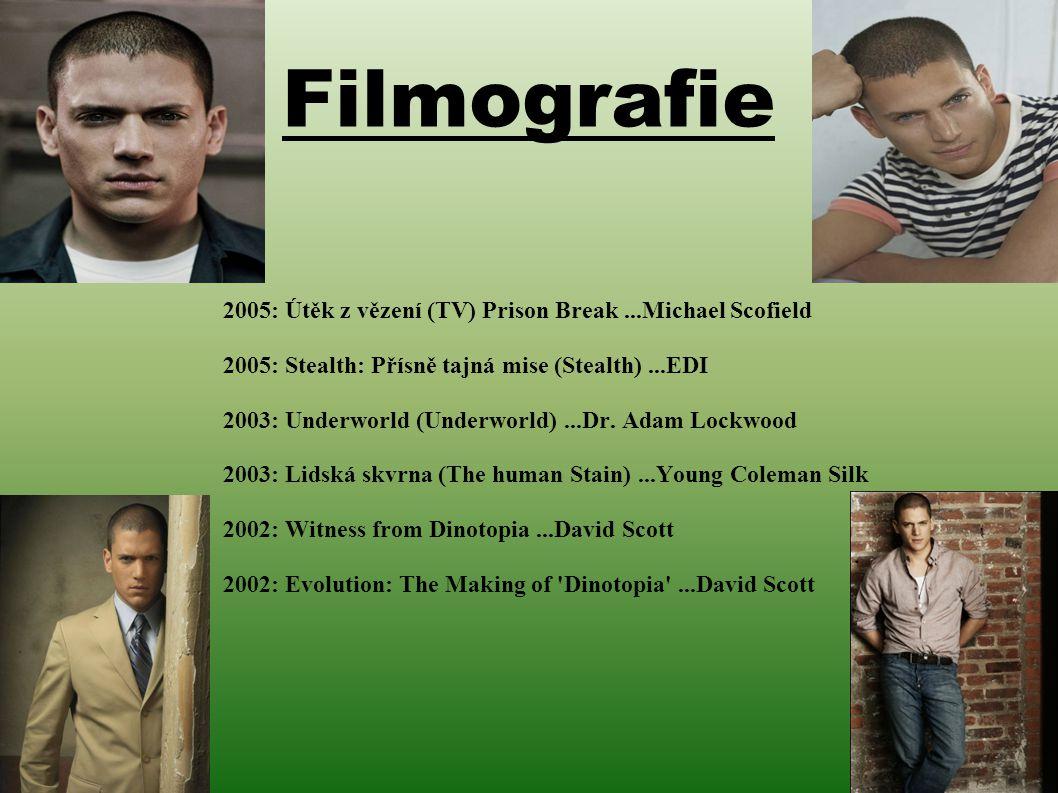 Filmografie 2005: Útěk z vězení (TV) Prison Break ...Michael Scofield