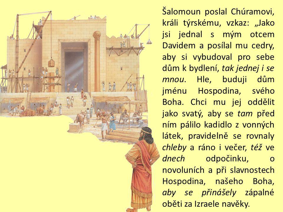 """Šalomoun poslal Chúramovi, králi týrskému, vzkaz: """"Jako jsi jednal s mým otcem Davidem a posílal mu cedry, aby si vybudoval pro sebe dům k bydlení, tak jednej i se mnou."""