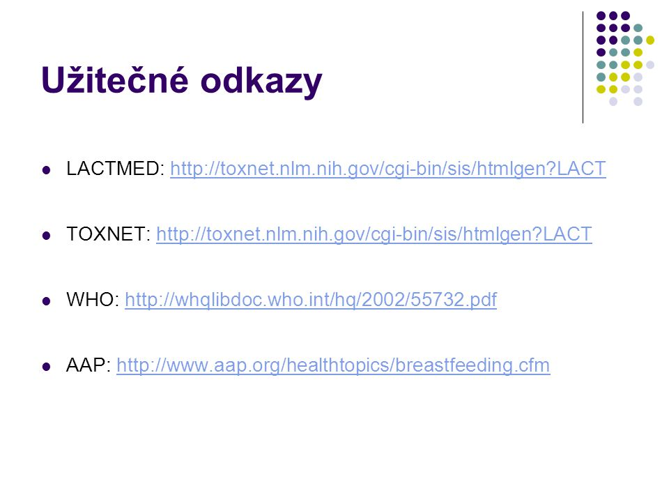 Užitečné odkazy LACTMED: http://toxnet.nlm.nih.gov/cgi-bin/sis/htmlgen LACT. TOXNET: http://toxnet.nlm.nih.gov/cgi-bin/sis/htmlgen LACT.
