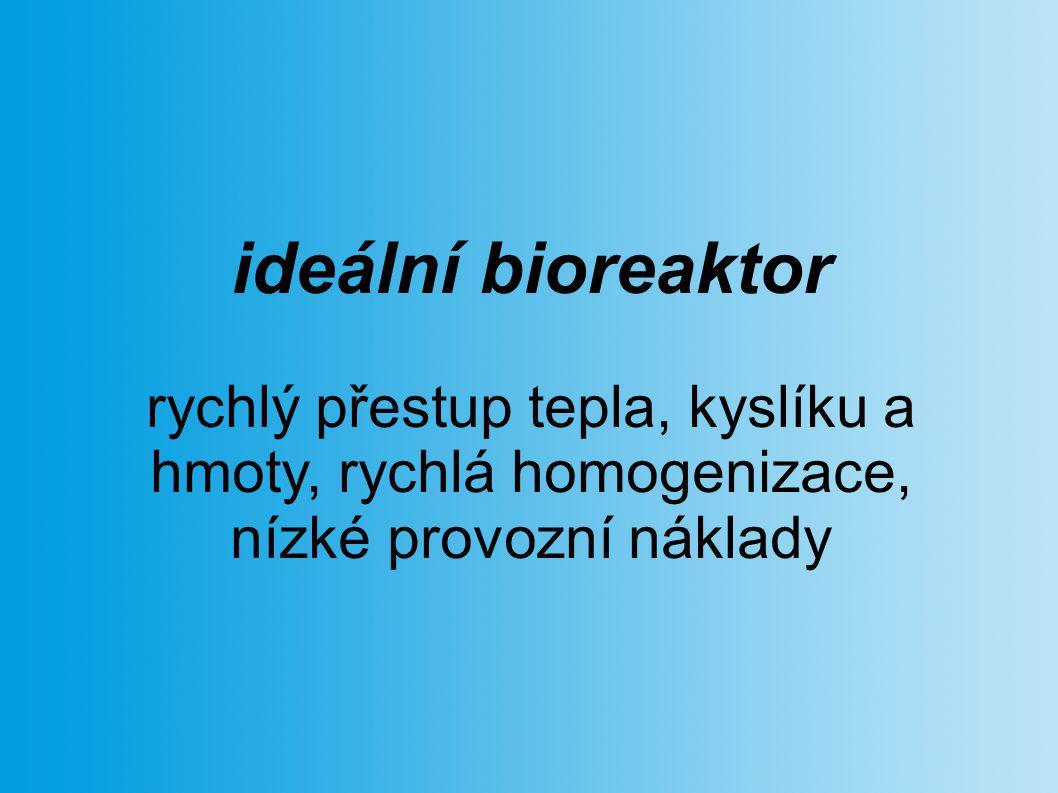 ideální bioreaktor rychlý přestup tepla, kyslíku a hmoty, rychlá homogenizace, nízké provozní náklady.