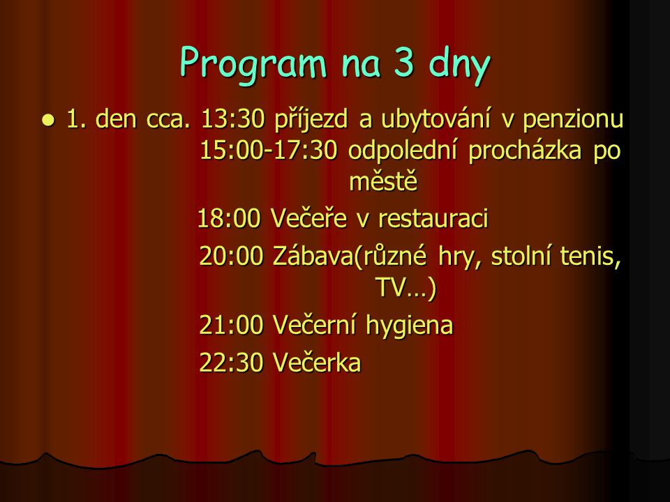 Program na 3 dny 1. den cca. 13:30 příjezd a ubytování v penzionu 15:00-17:30 odpolední procházka po městě.