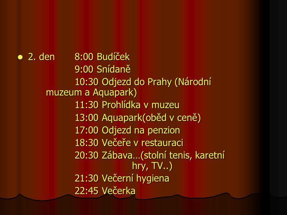 2. den 8:00 Budíček 9:00 Snídaně. 10:30 Odjezd do Prahy (Národní muzeum a Aquapark) 11:30 Prohlídka v muzeu.