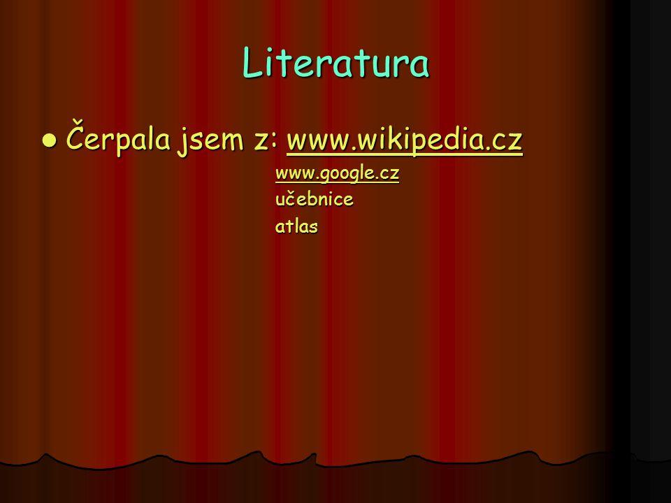 Literatura Čerpala jsem z: www.wikipedia.cz www.google.cz učebnice