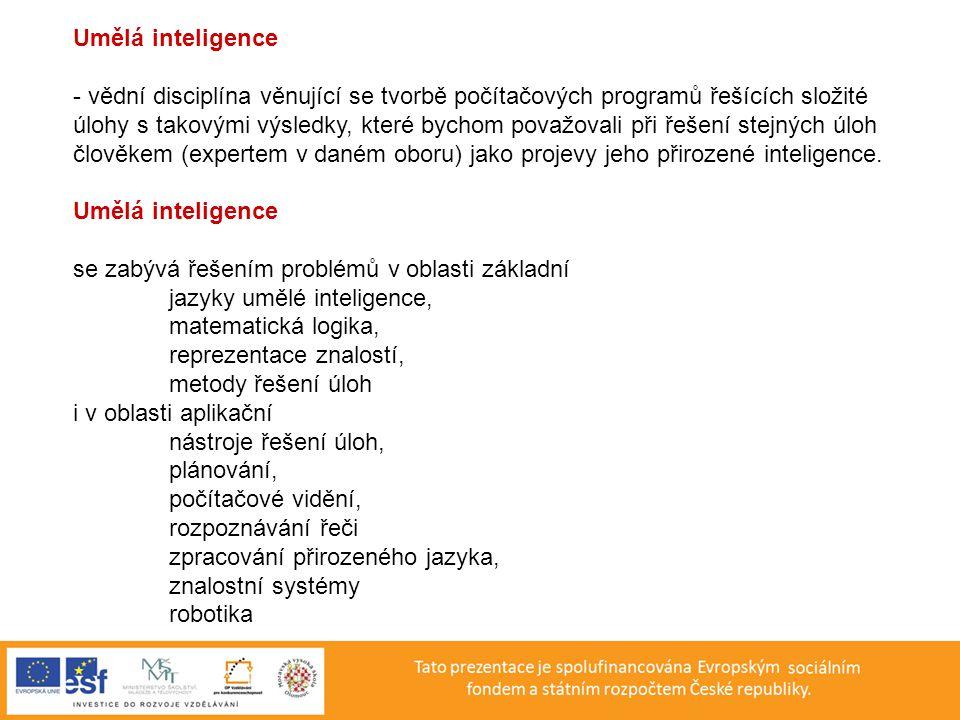 Umělá inteligence - vědní disciplína věnující se tvorbě počítačových programů řešících složité.