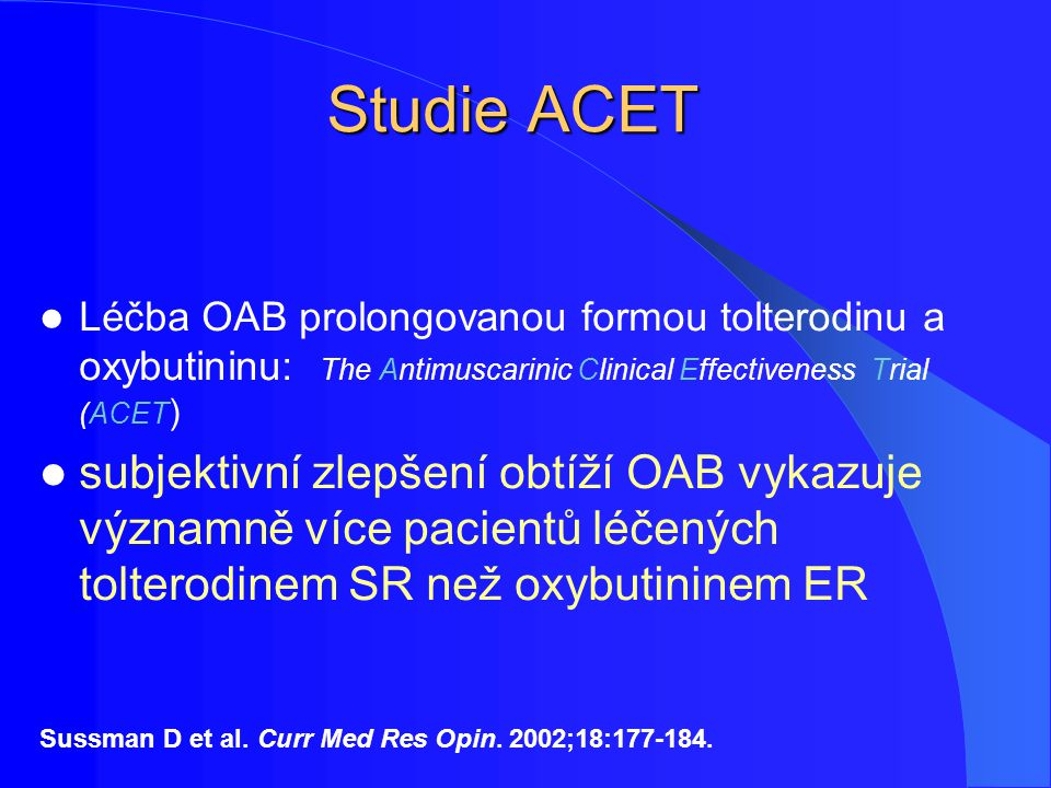 Studie ACET Léčba OAB prolongovanou formou tolterodinu a oxybutininu: The Antimuscarinic Clinical Effectiveness Trial (ACET)