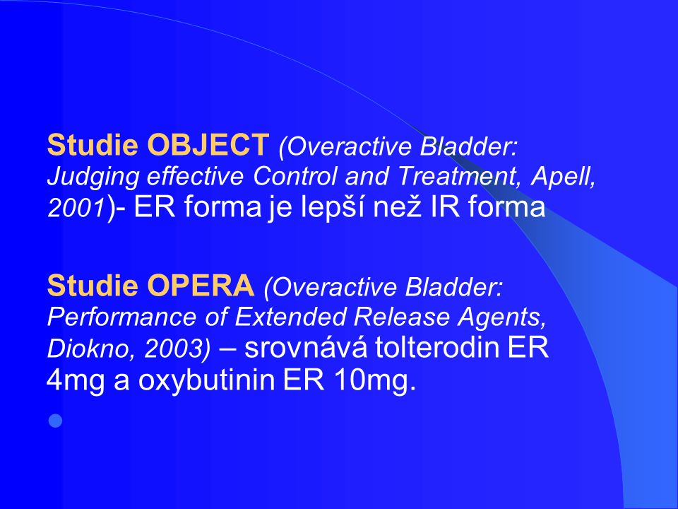 Studie OBJECT (Overactive Bladder: Judging effective Control and Treatment, Apell, 2001)- ER forma je lepší než IR forma