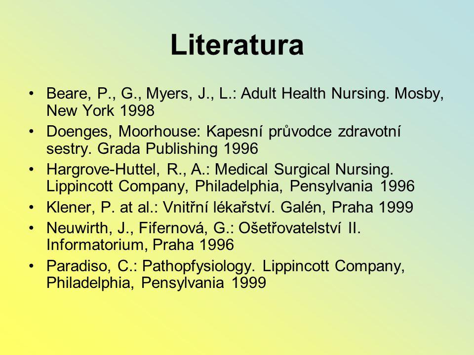 Literatura Beare, P., G., Myers, J., L.: Adult Health Nursing. Mosby, New York 1998.