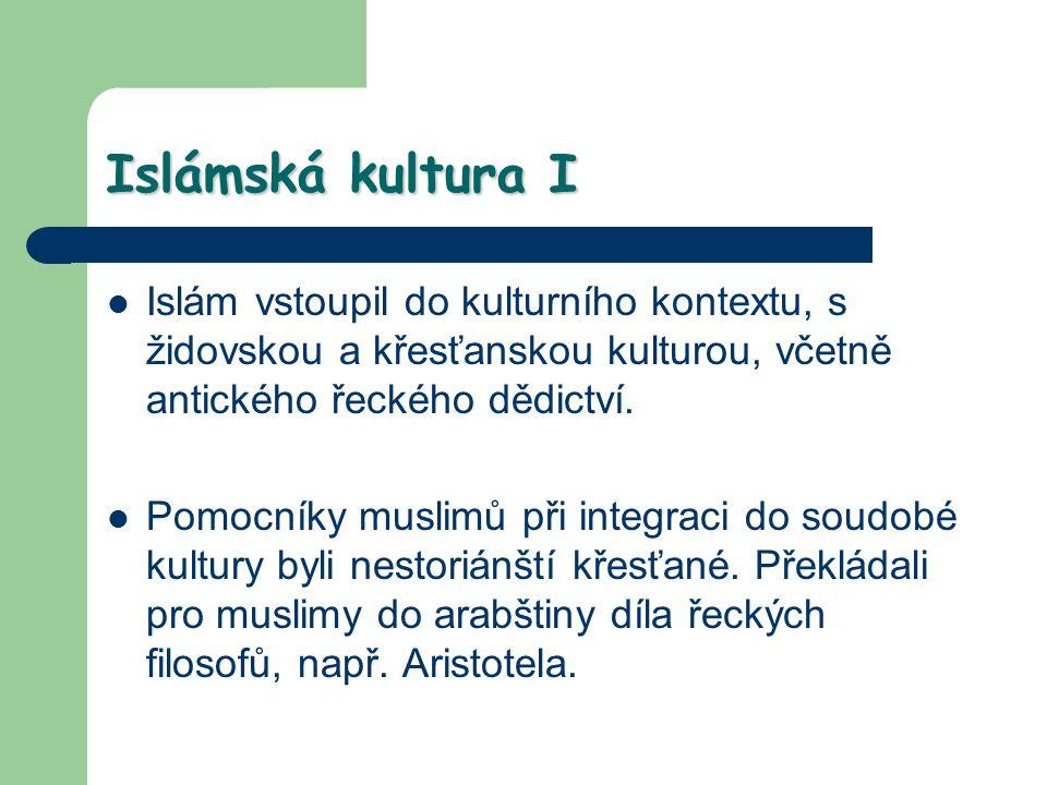 Islámská kultura I Islám vstoupil do kulturního kontextu, s židovskou a křesťanskou kulturou, včetně antického řeckého dědictví.