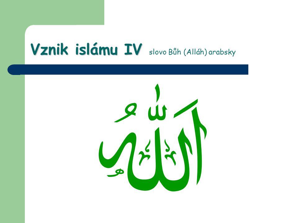 Vznik islámu IV slovo Bůh (Alláh) arabsky
