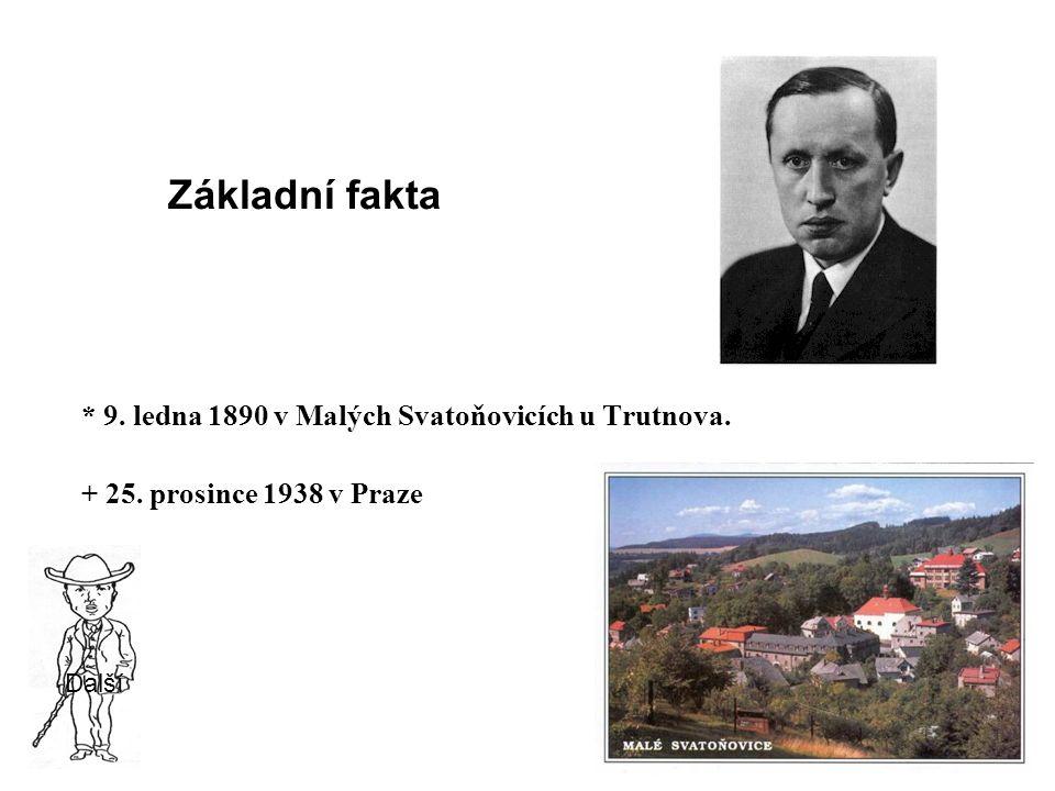 Základní fakta * 9. ledna 1890 v Malých Svatoňovicích u Trutnova.