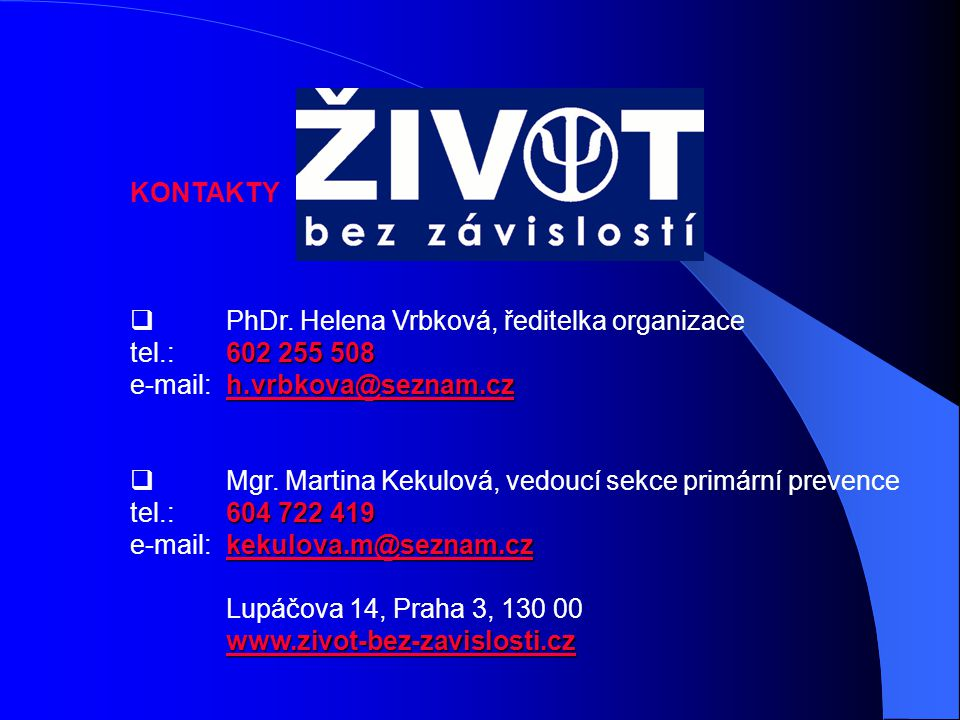 KONTAKTY PhDr. Helena Vrbková, ředitelka organizace. tel.: 602 255 508. e-mail: h.vrbkova@seznam.cz.