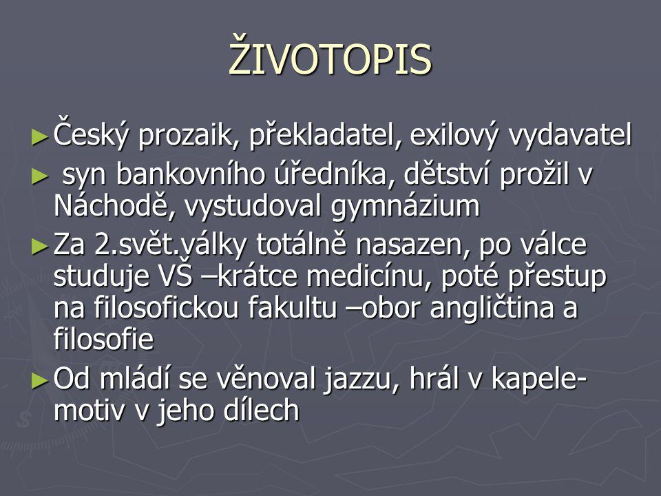 ŽIVOTOPIS Český prozaik, překladatel, exilový vydavatel