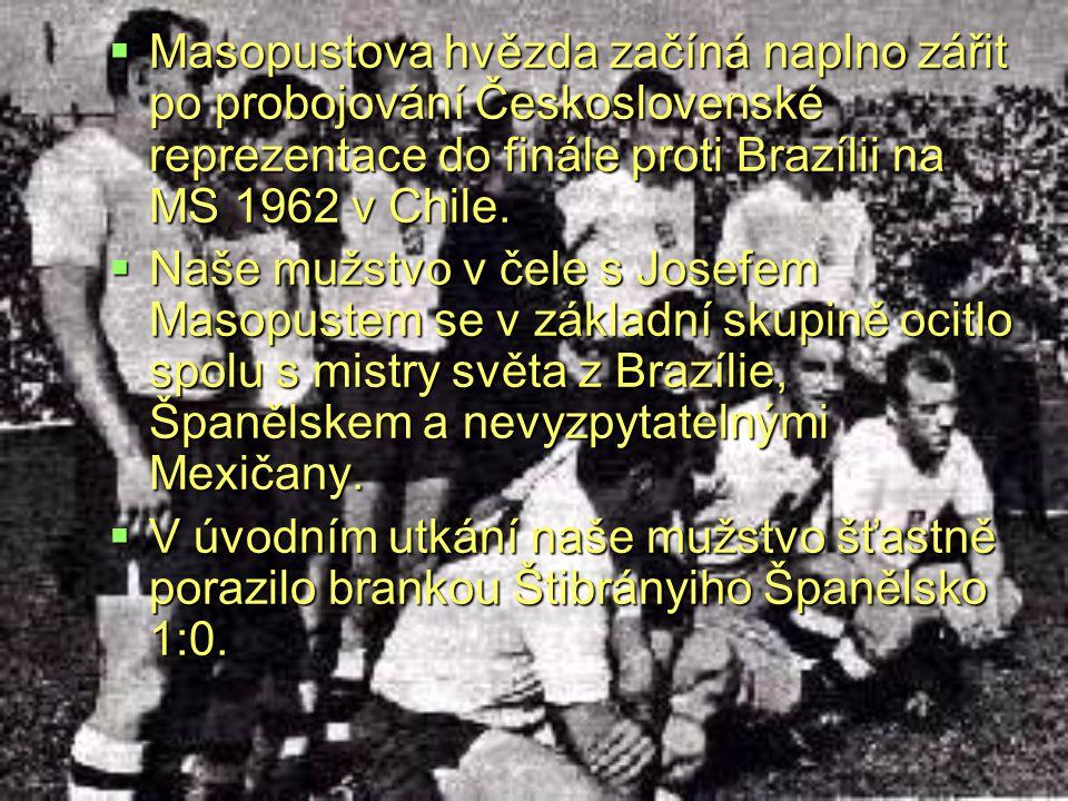 Masopustova hvězda začíná naplno zářit po probojování Československé reprezentace do finále proti Brazílii na MS 1962 v Chile.