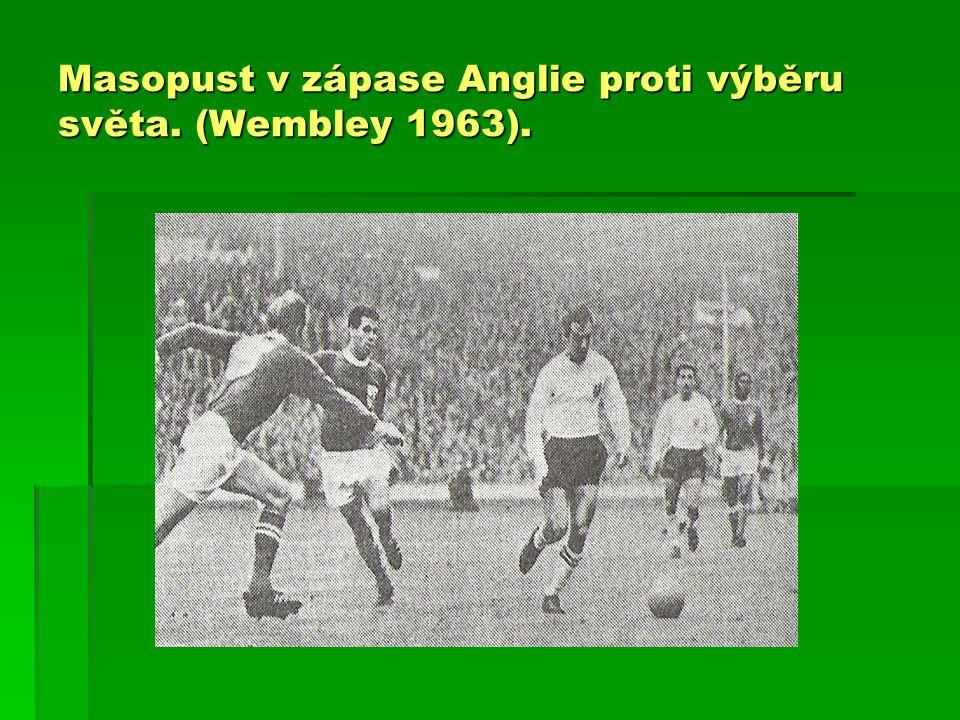 Masopust v zápase Anglie proti výběru světa. (Wembley 1963).