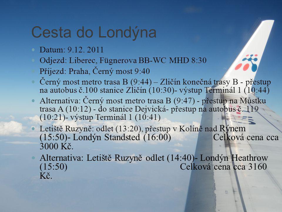 Cesta do Londýna Datum: 9.12. 2011. Odjezd: Liberec, Fügnerova BB-WC MHD 8:30. Příjezd: Praha, Černý most 9:40.