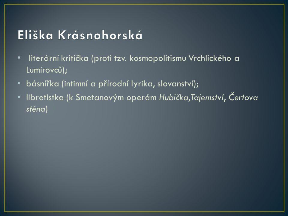 Eliška Krásnohorská literární kritička (proti tzv. kosmopolitismu Vrchlického a Lumírovců); básnířka (intimní a přírodní lyrika, slovanství);