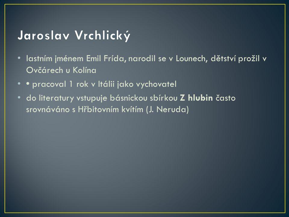 Jaroslav Vrchlický lastním jménem Emil Frída, narodil se v Lounech, dětství prožil v Ovčárech u Kolína.