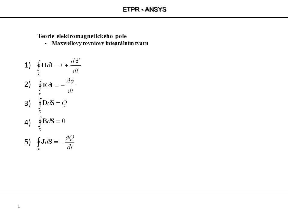 1) 2) 3) 4) 5) ETPR - ANSYS Teorie elektromagnetického pole