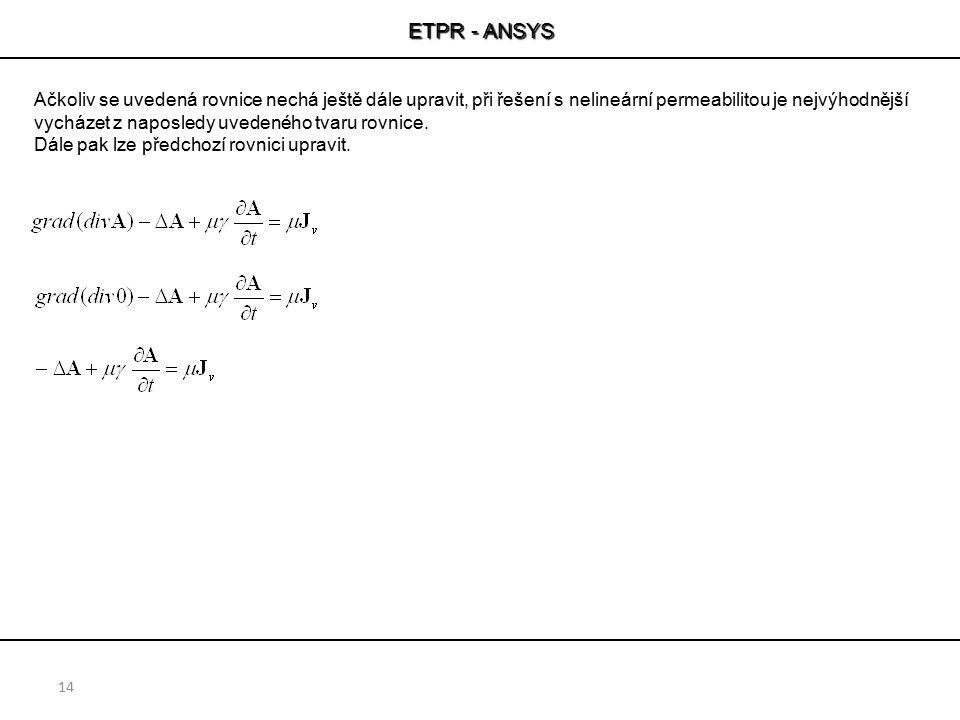 ETPR - ANSYS Ačkoliv se uvedená rovnice nechá ještě dále upravit, při řešení s nelineární permeabilitou je nejvýhodnější.