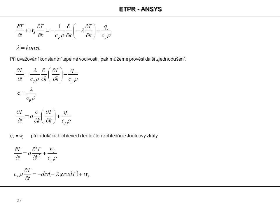 ETPR - ANSYS Při uvažování konstantní tepelné vodivosti , pak můžeme provést další zjednodušení.