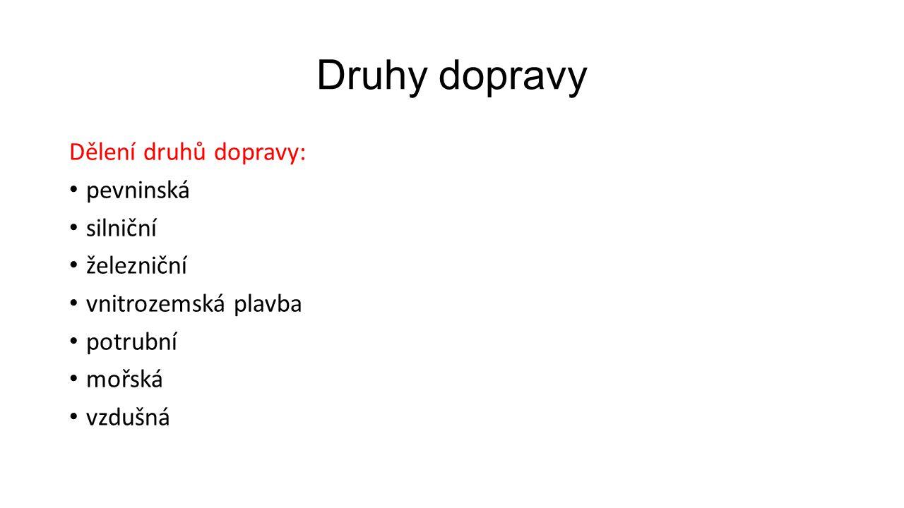 Druhy dopravy Dělení druhů dopravy: pevninská silniční železniční