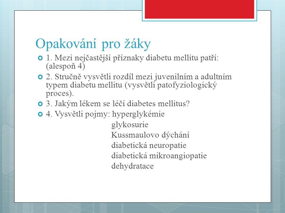 Opakování pro žáky 1. Mezi nejčastější příznaky diabetu mellitu patří: (alespoň 4)