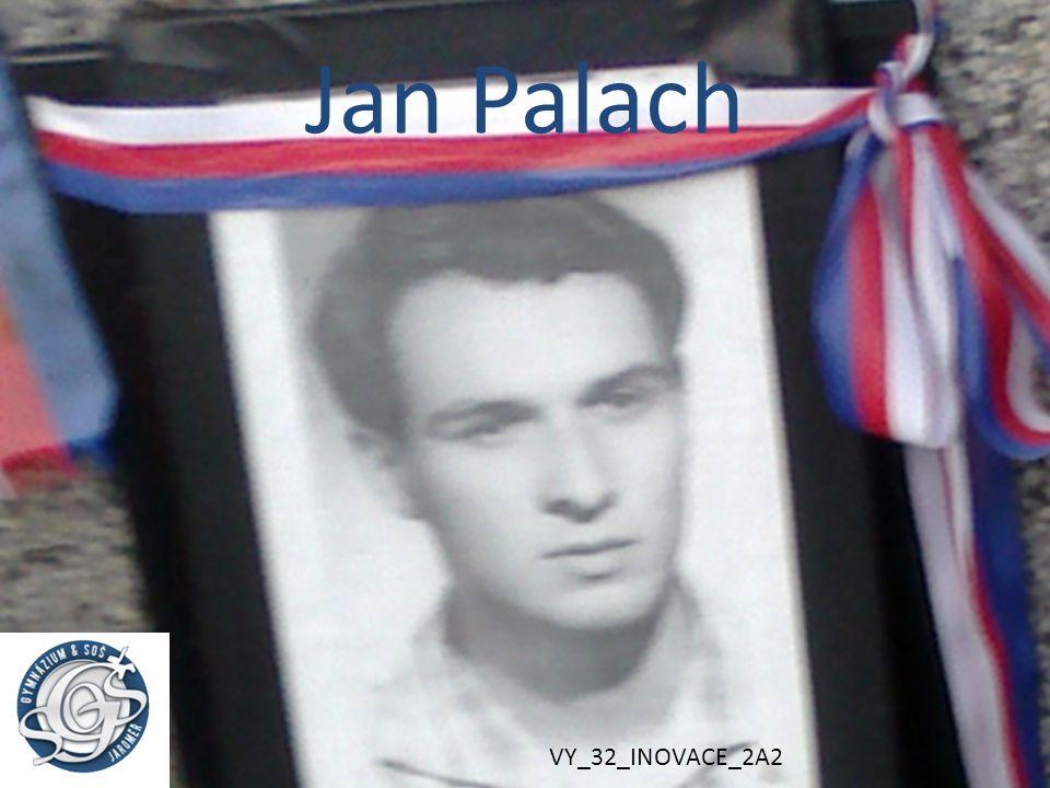 Jan Palach VY_32_INOVACE_2A2